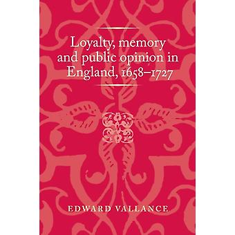 Loyalty Memory and Public Opinion in England 16581727 by Edward Vallance