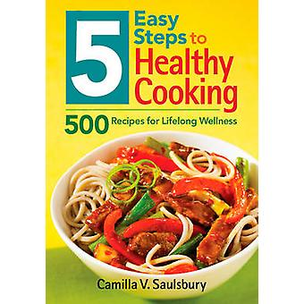 5 Easy Steps to Healthy Cooking - 500 Recipes for Lifelong Wellness by