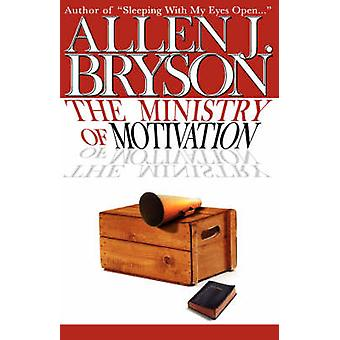 The Ministry of Motivation by Bryson & Allen J