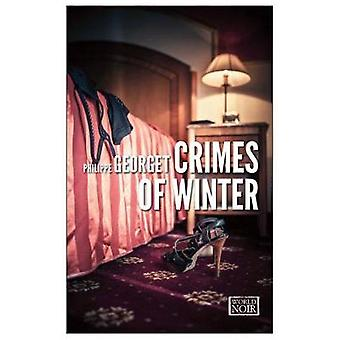 Crimes Of Winter  An Inspector Seabag Mystery by Philippe Georget & Translated by Steven Rendall