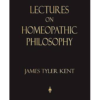 Lectures on Homeopathic Philosophy by James Tyler Kent