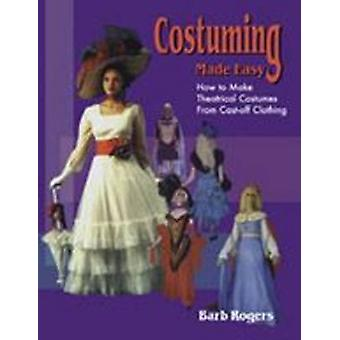Costuming Made Easy  How to make Theatrical Costumes from Castoff Clothing by Barb Rogers