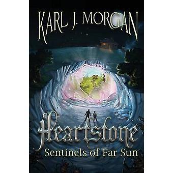 Heartstone Sentinels of Far Sun by Morgan & Karl J.