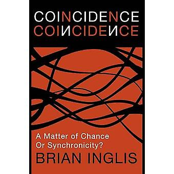 Coincidence A Matter of Chance  Or Synchronicity by Inglis & Brian