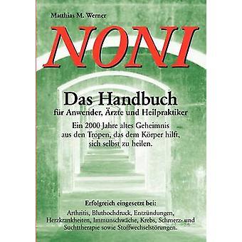 Noni. Das Handbuch fr Anwender rzte und Heilpraktiker mennessä Werner & Matthias M.