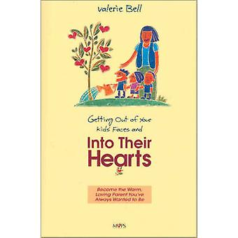 Getting Out of Your Kids Faces and Into Their Hearts by Bell & Valerie