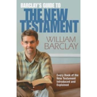 Barclays Guide to the New Testament by Barclay & William