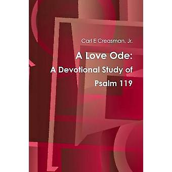 A Love Ode A Devotional Study of Psalm 119 by Creasman & Jr. & Carl E