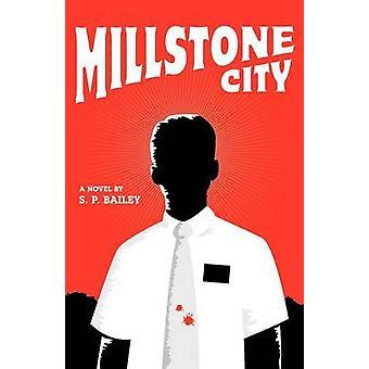 Millstone City by Bailey & S. P.