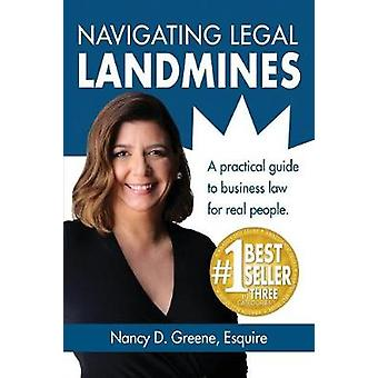 Navigating Legal Landmines A Practical Guide to Business Law for Real People by Greene & Nancy D.