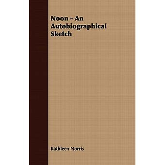 Noon  An Autobiographical Sketch by Norris & Kathleen