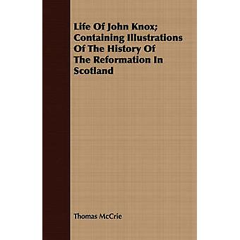 Life Of John Knox Containing Illustrations Of The History Of The Reformation In Scotland by McCrie & Thomas