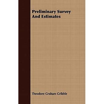 Preliminary Survey And Estimates by Gribble & Theodore Graham