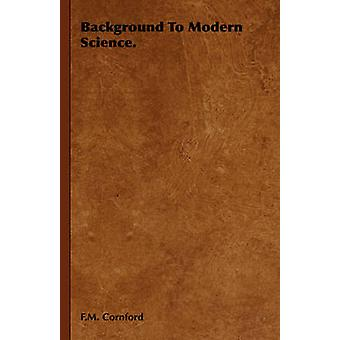 Background to Modern Science. by Cornford & F. M.