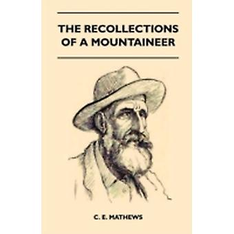 The Recollections Of A Mountaineer by Mathews & C. E.