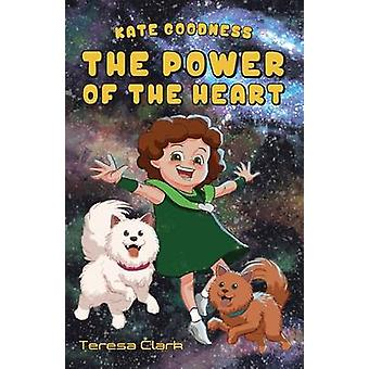 The Power of the Heart Kate Goodness Book 1 by Clark & Teresa