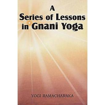 A Series of Lessons in Gnani Yoga by Ramacharaka & Yogi