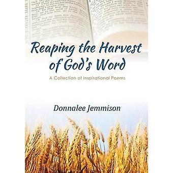 Reaping the Harvest of Gods Word A Collection of Inspirational Poems by Jemmison & Donnalee