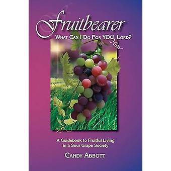 Fruitbearer What Can I Do For You Lord by Abbott & Candy