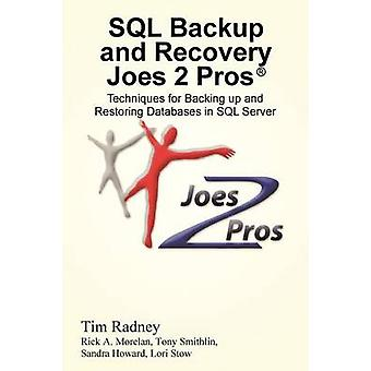 SQL Backup and Recovery Joes 2 Pros R Techniques for Backing Up and Restoring Databases in SQL Server by Radney & Tim