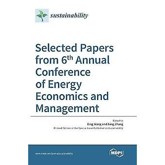 Selected Papers from 6th Annual Conference of Energy Economics and Management by Zhang & Ning