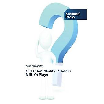 Quest for Identity in Arthur Millers Plays by Dey Anup Kumar