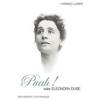PUAH   oder Eleonora DuseDokumente und Dialoge by Lunin & Hanno