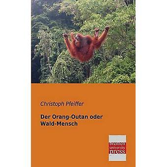 Der OrangOutan Oder WaldMensch by Pfeiffer & Christoph