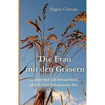 Die Frau mit den Grsern by Gurram & Regina
