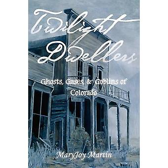 Twilight Dwellers Ghosts Gases  Goblins of Colorado by Martin & MaryJoy