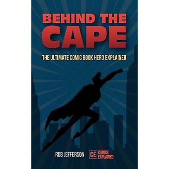 Behind the Cape The Ultimate Comic Book Hero Explained by Jefferson & Rob