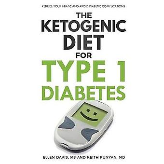 The Ketogenic Diet for Type 1 Diabetes Reduce Your HbA1c and Avoid Diabetic Complications by Davis & Ellen