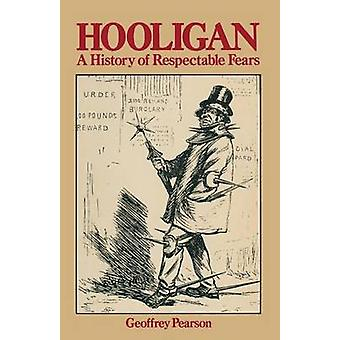 Hooligan  A history of respectable fears by Geoffrey Pearson