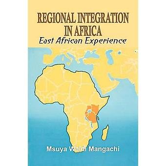 Regional Integration in Africa. East African Experience by Mangachi & Msuya Waldi