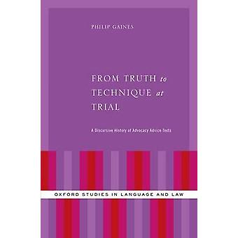 From Truth to Technique at Trial - A Discursive History of Advocacy Ad