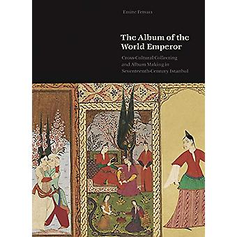 The Album of the World Emperor - Cross-Cultural Collecting and the Art