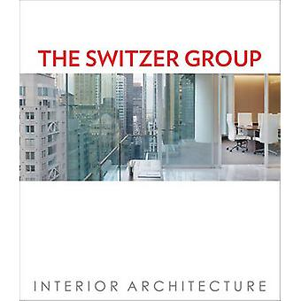 The Switzer Group - Interior Architecture by Roger Yee - 9780991181278