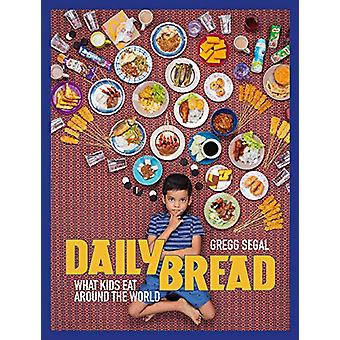 Daily Bread - What Kids Eat Around the World by Gregg Segal - 97815768
