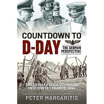 Countdown to D-Day - The German Perspective by Peter Margaritis - 9781