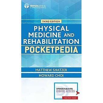 Physical Medicine and Rehabilitation Pocketpedia by Matthew Shatzer -