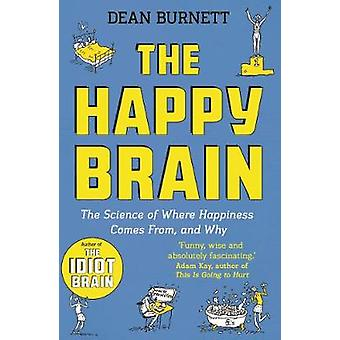 The Happy Brain - The Science of Where Happiness Comes From - and Why