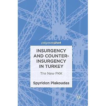 Insurgency and Counter-Insurgency in Turkey - The New PKK by Spyridon