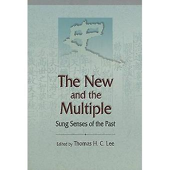 The New and the Multiple - Sung Senses of the Past by Thomas H. C. Lee