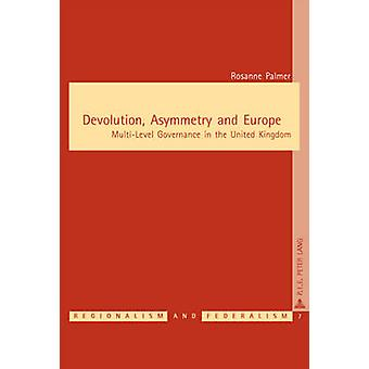 Devolution - Asymmetry and Europe - Multi-Level Governance in the Unit