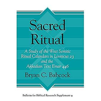 Sacred Ritual: A Study of the West Semitic Ritual Calendars in Leviticus 23 and the Akkadian Text Emar� 446 (Bulletin for Biblical� Research Supplement)