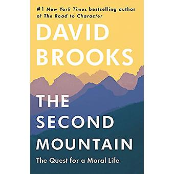 The Second Mountain - The Joy of Giving Yourself Away by David Brooks