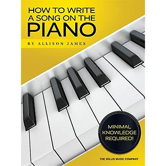 How to Write a Song on the Piano by Allison James