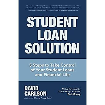 Student Loan Solution - 5 Steps to Take Control of your Student Loans