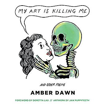 My Art Is Killing Me And Other Poems by Amber Dawn - 9781551527932 Bo
