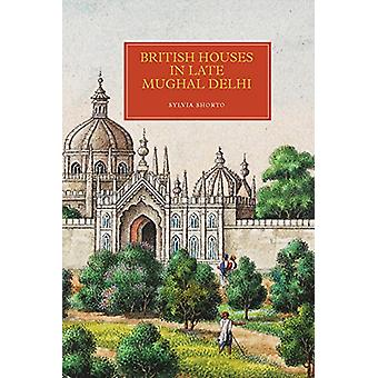British Houses in Late Mughal Delhi by Sylvia Shorto - 9781783272082